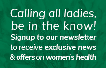 Calling all ladies, be in the know! Signup to our newsletter